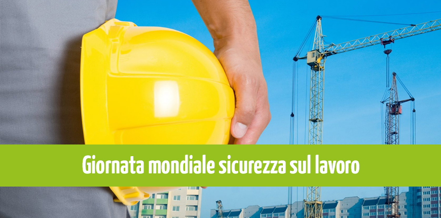 Salute e la sicurezza sul lavoro: il 28 Aprile è la Giornata Mondiale