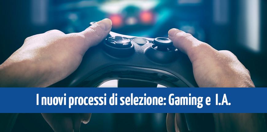 Nuove tecniche di selezione del personale: Gaming e I.A.