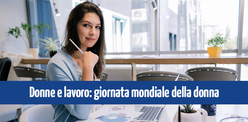 Donne e lavoro: la giornata mondiale della donna
