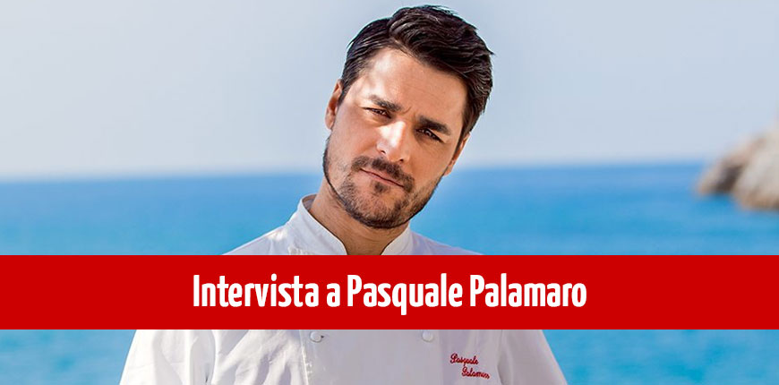 Chef come stile di vita: intervista a Pasquale Palamaro