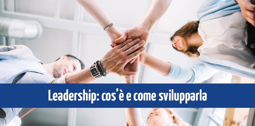 Leadership: che cos'è e come svilupparla